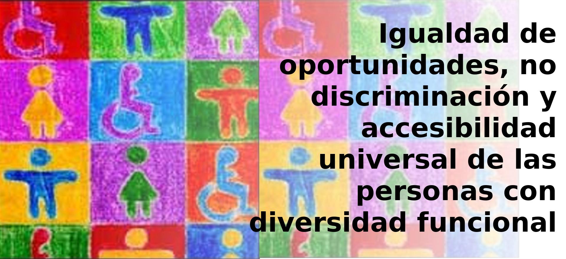 Igualdad de oportunidades, no discriminación y accesibilidad universal de las personas con diversidad funcional